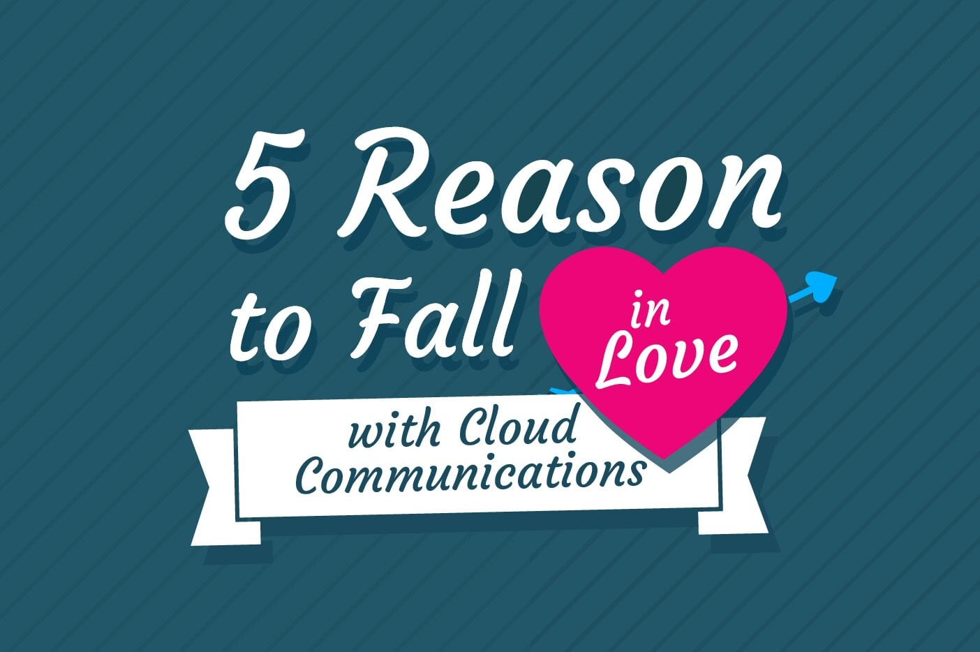 5 Reason to Fall in Love with Cloud Communications